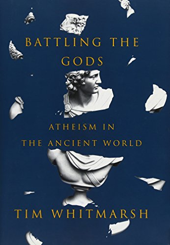 Battlng the Gods: Atheism in the Ancient World