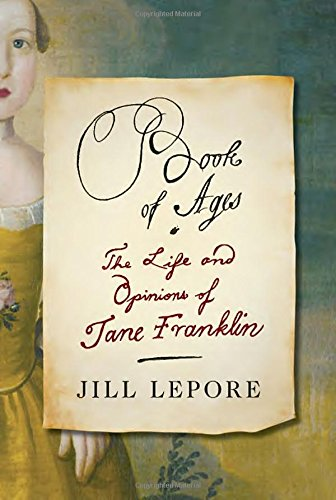 Book of Ages: The Life and Opinions of Jane Franklin: Lepore, Jill