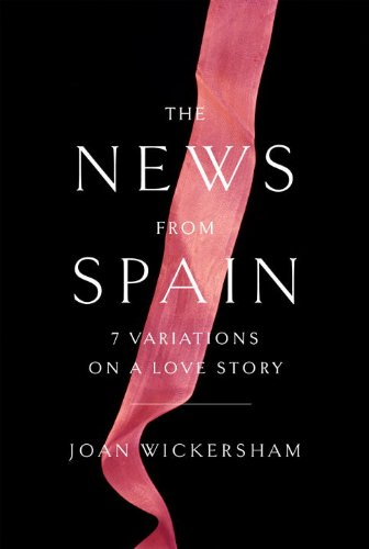 9780307958884: The News from Spain: Seven Variations on a Love Story
