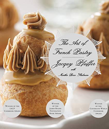 The Art of French Pastry: Pfeiffer, Jacquy/ Shulman, Martha Rose