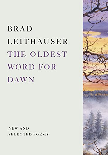 The Oldest Word for Dawn: New and Selected Poems (Signed First Edition): Brad Leithauser
