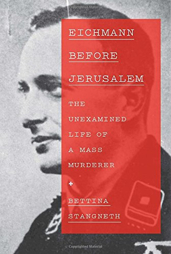 9780307959676: Eichmann Before Jerusalem: The Unexamined Life of a Mass Murderer