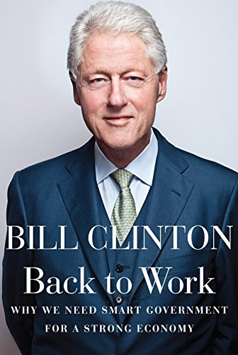 Back to Work: Why We Need Smart: Clinton, Bill