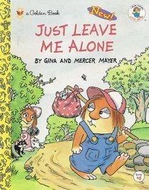 Just Leave Me Alone (Little Critter): Mayer, Mercer, Mayer,