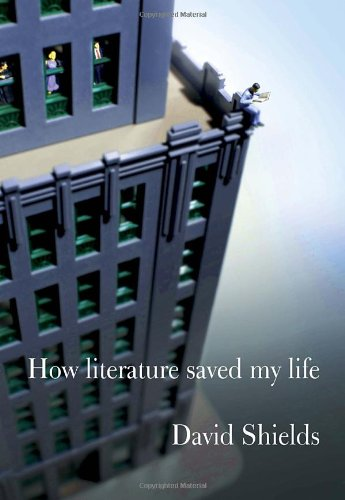How Literature Saved My Life (Signed First Edition): David Shields