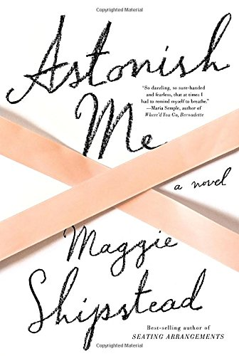 9780307962904: Astonish Me: A novel