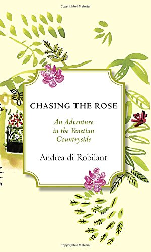 9780307962928: Chasing the Rose: An Adventure in the Venetian Countryside