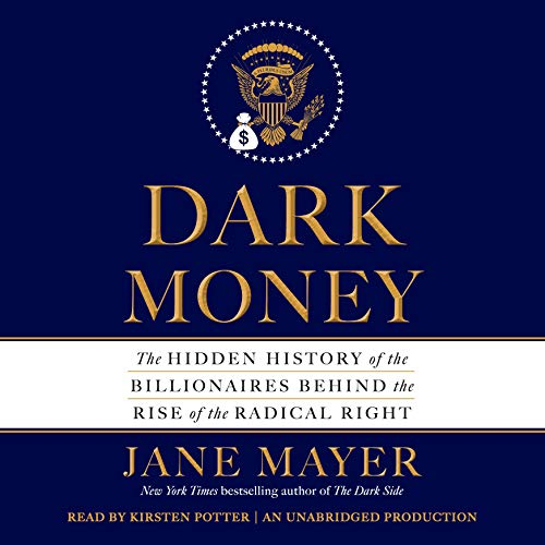 9780307970657: Dark Money: The Hidden History of the Billionaires Behind the Rise of the Radical Right