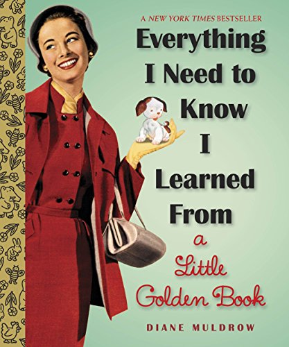 9780307977618: Everything I Need to Know I Learned from a Little Golden Book (Little Golden Books (Random House))