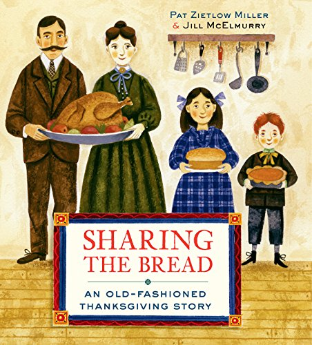 Sharing the Bread: An Old-Fashioned Thanksgiving Story: Miller, Pat Zietlow; Zietlow Miller, Pat
