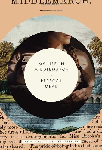 My Life in Middlemarch: Mead, Rebecca