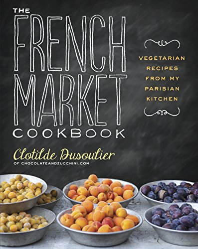 9780307984821: The French Market Cookbook: Vegetarian Recipes from My Parisian Kitchen