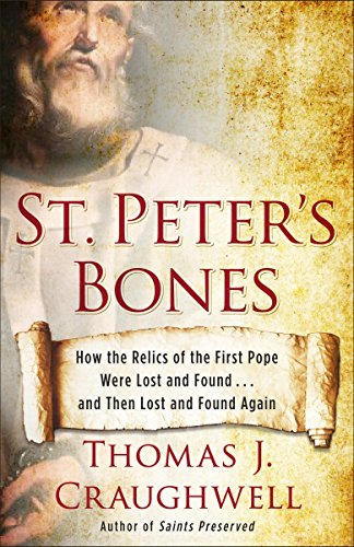 St. Peter's Bones: How the Relics of the First Pope Were Lost and Found . . . and Then Lost and Found Again (0307985091) by Thomas J. Craughwell
