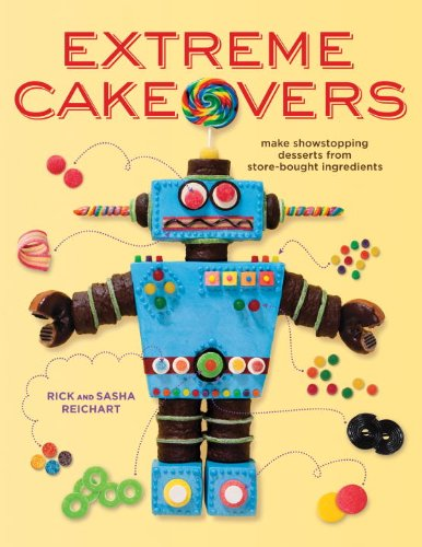 9780307985200: Extreme Cakeovers: Make Showstopping Desserts from Store-Bought Ingredients
