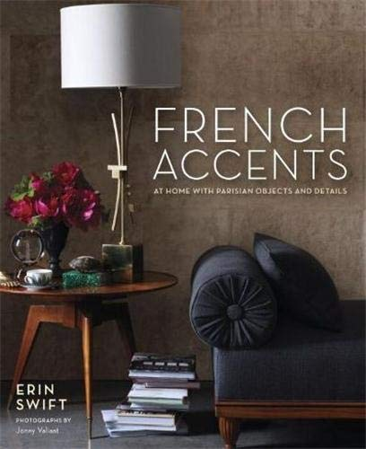 9780307985309: French Accents: At Home with Parisian Objects and Details