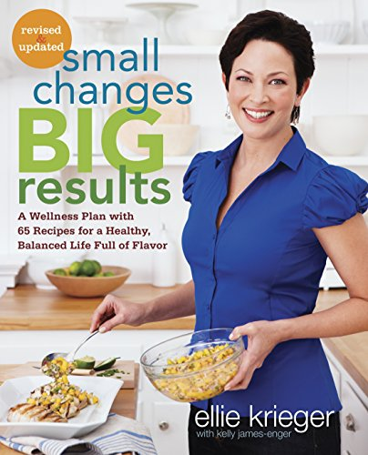 Small Changes, Big Results, Revised and Updated: A Wellness Plan with 65 Recipes for a Healthy, Balanced Life Full of Flavor (0307985571) by Ellie Krieger; Kelly James-Enger