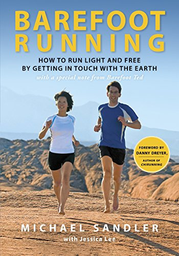 9780307985934: Barefoot Running: How to Run Light and Free by Getting in Touch with the Earth