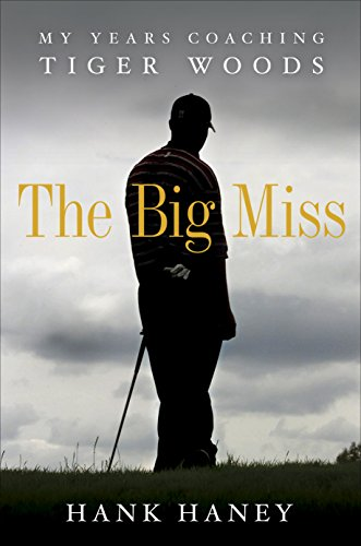 9780307985989: The Big Miss: My Years Coaching Tiger Woods