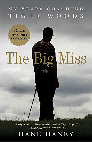 9780307986009: The Big Miss: My Years Coaching Tiger Woods