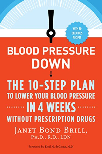 Blood Pressure Down: The 10-Step Plan to Lower Your Blood Pressure in 4 Weeks--Without Prescription...