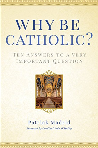 9780307986436: Why Be Catholic?: Ten Answers to a Very Important Question
