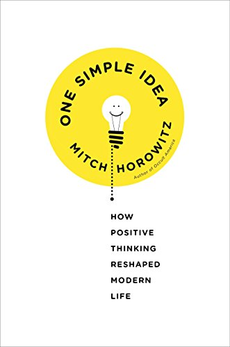 9780307986498: One Simple Idea: How Positive Thinking Reshaped Modern Life