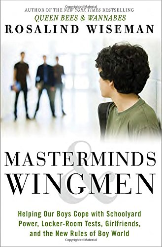 9780307986658: Masterminds & Wingmen: Helping Our Boys Cope with Schoolyard Power, Locker-Room Tests, Girlfriends, and the New Rules of Boy World