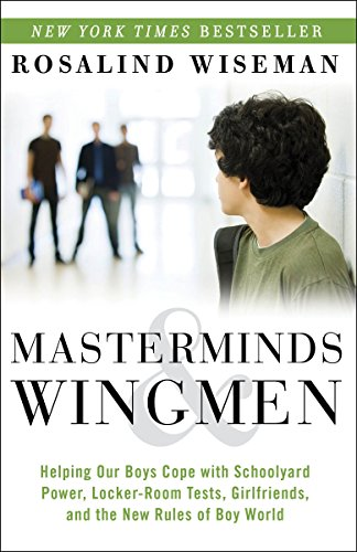 9780307986689: Masterminds and Wingmen: Helping Our Boys Cope with Schoolyard Power, Locker-Room Tests, Girlfriends, and the New Rules of Boy World