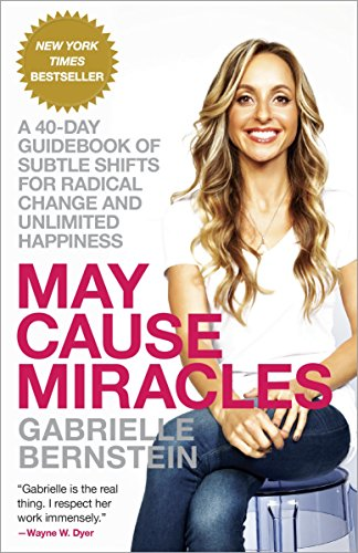 9780307986955: May Cause Miracles: A 40-Day Guidebook of Subtle Shifts for Radical Change and Unlimited Happiness