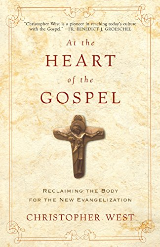 9780307987112: At the Heart of the Gospel: Reclaiming the Body for the New Evangelization
