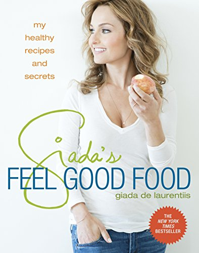 Giada's Feel Good Food: My Healthy Recipes and Secrets (0307987205) by Giada De Laurentiis