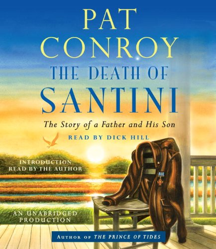9780307989826: The Death of Santini: The Story of a Father and His Son