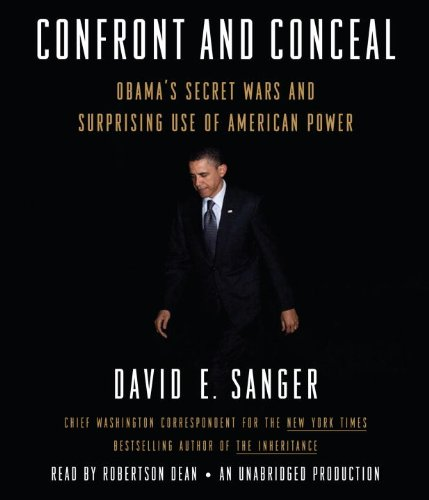 Confront and Conceal: Obama's Secret Wars and Surprising Use of American Power: Sanger, David E.