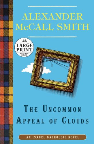 The Uncommon Appeal of Clouds (Isabel Dalhousie Series) (030799080X) by Alexander McCall Smith