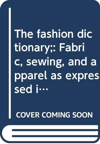 9780308100527: The fashion dictionary;: Fabric, sewing, and apparel as expressed in the language of fashion