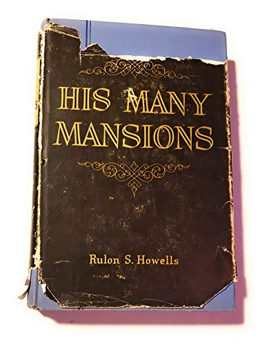 His Many Mansions: A Compilation of Christian: Howells, Rulon S