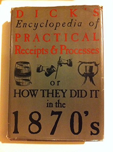 9780308101579: Dick's Encyclopedia of Practical Receipts and Processes or How They Did it in the 1870's