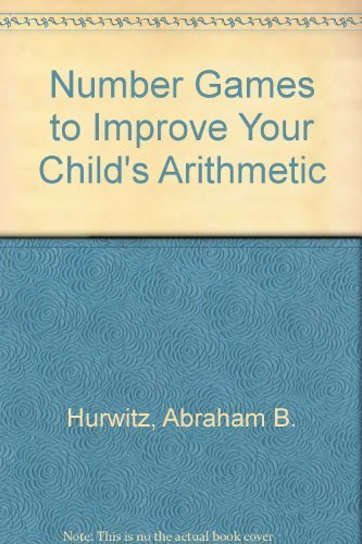 Number Games to Improve Your Child's Arithmetic (9780308101623) by Abraham B. Hurwitz; Arthur Goddard; David T. Epstein