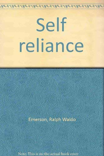 Self reliance: Emerson, Ralph Waldo.