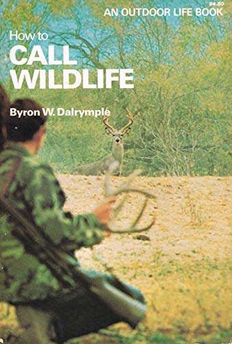 How to Call Wildlife (0308102096) by Byron W Dalrymple
