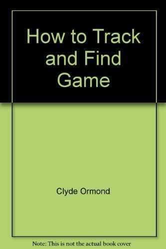 9780308102101: How to Track and Find Game (An Outdoor Life Book)