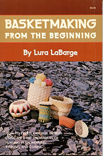9780308102446: Basketmaking from the Beginning: Plaiting, Plain Weaving, Twining, Coiling