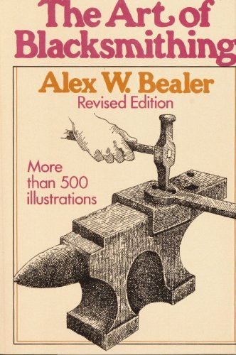 The Art of Blacksmithing: Bealer, Alex W.