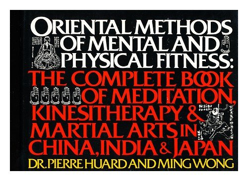 Oriental Methods of Mental & Physical Fitness : The Complete Book of Meditation, Kinesitherapy & ...
