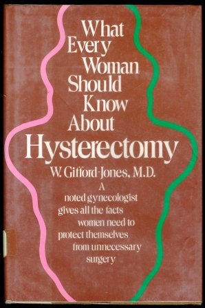 What every woman should know about hysterectomy: Gifford-Jones, W