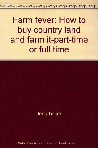 Farm Fever: How to Buy Country Land and Farm It-Part-Time or Full Time