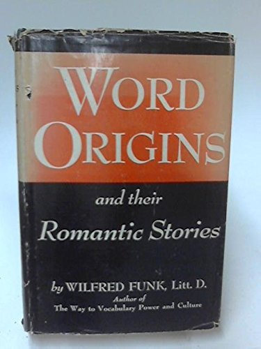 Word Origins and Their Romantic Stories: WILFRED FUNK