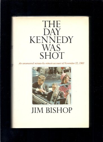 9780308702714: The Day Kennedy Was Shot: An Hour-By-Hour Account of What Really Happened on November 22, 1963