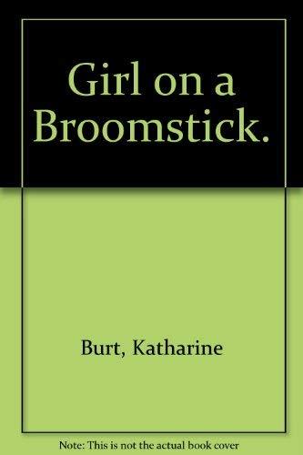 GIRL ON A BROOMSTICK: Burt, Katharine Newlin