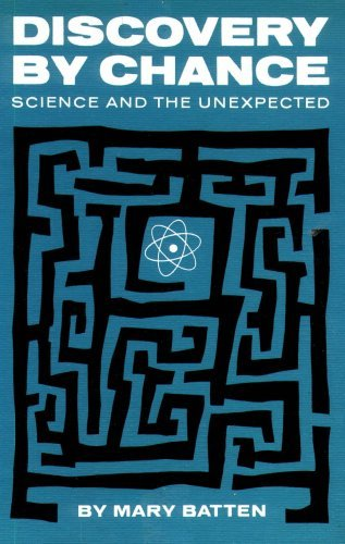 Discovery by Chance: Science and the Unexpected.: Mary. Batten